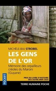 Michèle-Baj Strobel - Les gens de l'or - Mémoires des orpailleurs créoles du Maroni (Guyane).