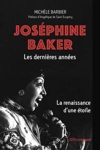 Michèle Barbier - Josephine Baker, les dernières années. La renaissance d'une étoile.