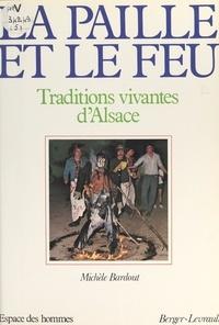 Michèle Bardout et Bernard Couturier - La paille et le feu - Traditions vivantes d'Alsace.
