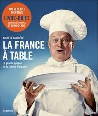 Michèle Barrière - La France à table - La grande épopée de la cuisine française.