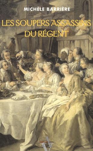 Michèle Barrière - Les Soupers assassins du Régent - Roman noir et gastronomique.