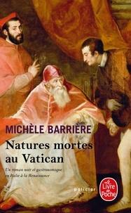 Michèle Barrière - Natures mortes au Vatican - Roman noir et gastronomique en Italie à la Renaissance.