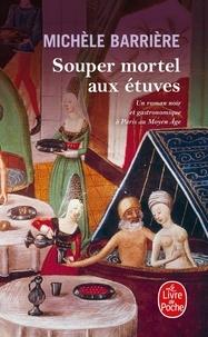 Michèle Barrière - Souper mortel aux étuves - Roman noir et gastronomique à Paris au Moyen Age.