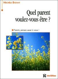 Michèle Batany - Quel parent voulez-vous être ? - Parents, pensez aussi à vous !.