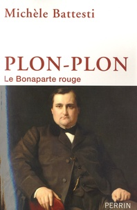 Michèle Battesti - Plon-Plon - Le Bonaparte rouge.