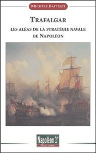Michèle Battesti - Trafalgar - Les aléas de la stratégie navale de Napoléon.