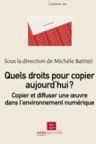 Michèle Battisti et Lionel Maurel - Quels droits pour copier aujourd'hui ? - Copier et diffuser une oeuvre dans l'environnement numérique.