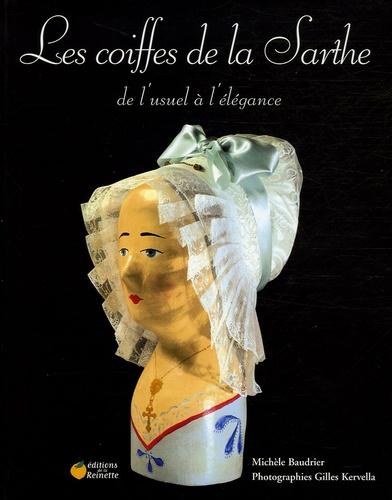 Michèle Baudrier - Les coiffes de la Sarthe - De l'usuel à l'élégance.