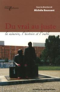 Michèle Baussant - Du vrai au juste - La mémoire, l'histoire et l'oubli.