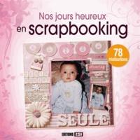 Michèle Beck et Sabine Bogard - Nos jours heureux en scrapbooking.