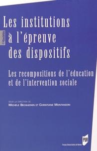 Michèle Becquemin et Christiane Montandon - Les institutions à l'épreuve des dispositifs - Les recompositions de l'éducation et de l'intervention sociale.