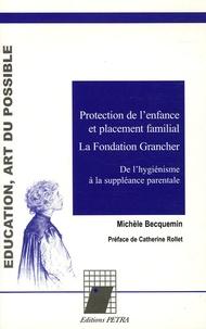 Michèle Becquemin - Protection de l'enfance et placement familial : La Fondation Grancher - De l'hygiénisme à la suppléance parentale.
