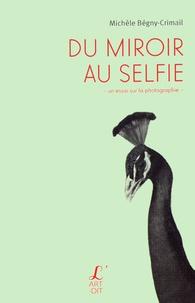 Michèle Bégny-Crimail - Du miroir au selfie.