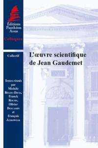 Michèle Bégou-Davia et Franck Roumy - L'oeuvre scientifique de Jean Gaudemet - Actes du colloque tenu à Sceaux et à Paris les 26 et 27 janvier 2012.