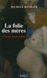 Michèle Benhaïm - La folie des mères - J'ai tué mon enfant.