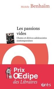 Michèle Benhaïm - Les passions vides - Chutes et dérives adolescentes contemporaines.