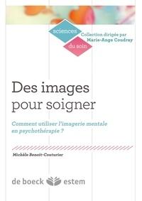 Michèle Benoît-Couturier - Des images pour soigner - Comment utiliser l'imagerie mentale en psychothérapie ?.