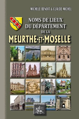 Michèle Benoit et Claude Michel - Noms de lieux du département de la Meurthe-et-Moselle.