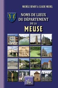 Michèle Benoit et Claude Michel - Noms de lieux du département de la Meuse.