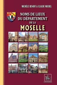 Michèle Benoit et Claude Michel - Noms de lieux du département de la Moselle.