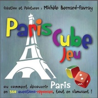 Michèle Bernard-Favray - Paris Cube Jeu - Ou comment découvrir Paris en 360 questions-réponses, tout en s'amusant !.