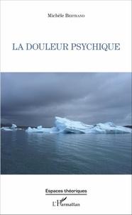 Michèle Bertrand - La douleur psychique.
