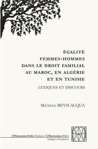 Michele Bevilacqua - Egalité femmes-hommes dans le droit familial au Maroc, en Algérie et en Tunisie - Lexique et discours.