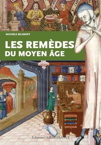 Michèle Bilimoff - Les remèdes du Moyen Age.