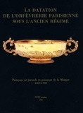 Michèle Bimbenet-Privat et Gabriel de Fontaines - La datation de l'orfèvrerie parisienne sous l'Ancien Régime - Poinçons de jurande et poinçons de la Marque, 1507-1792.
