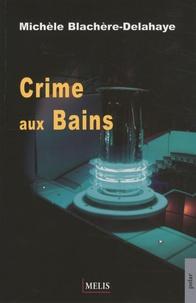 Michèle Blachère-Delahaye - Crime aux Bains.