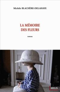 Michèle Blachère-Delahaye - La mémoire des fleurs.