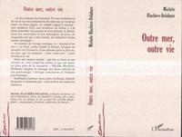 Michèle Blachère-Delahaye - Outre mer, outre vie.
