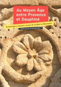 Michèle Bois - Au Moyen Age entre Provence et Dauphiné - Archéologie et histoire autour de Lachau en Baronnies, Actes du colloque de Lachau, 25, 26, 27 septembre 2009.
