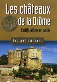 Michèle Bois et Chrystèle Burgard - Les châteaux de la Drôme - Fortifications et palais.