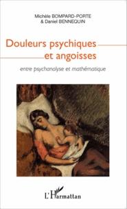 Michèle Bompard-Porte et Daniel Bennequin - Douleurs psychiques et angoisses - Entre psychanalyse et mathématique.