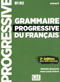 Michèle Boularès et Jean-Louis Frérot - Grammaire progressive du français avancé B1/B2 - Avec 400 exercices. 1 CD audio