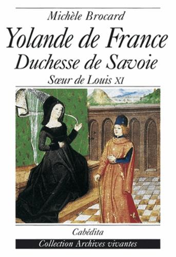 Michèle Brocard - YOLANDE DE FRANCE. - Duchesse de Savoie, soeur de Louis XI.
