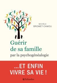 Michèle Bromet-Camou - Guérir de sa famille par la psychogénéalogie.