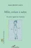 Michèle Bromet-Camou - Milie, enfant à naître... Un certain regard sur l'autisme.