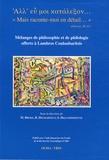 """Michèle Broze et Baudouin Decharneux - """"Mais raconte-moi en détail..."""" - Mélanges de philosophie et de philologie offerts à Lambros Couloubaritsis."""