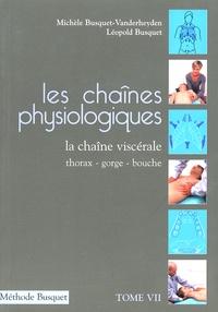 Michèle Busquet-Vanderheyden et Léopold Busquet - Les chaînes physiologiques - Tome 7, La chaîne viscérale thorax-gorge-bouche.