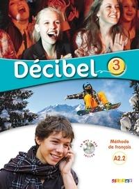 Michèle Butzbach et R Fache - Français, Décibel 3 niveau A2.2 - Méthode de français. 1 DVD + 1 CD audio