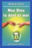 Michèle Caffin - Mon Dieu la dent et moi.