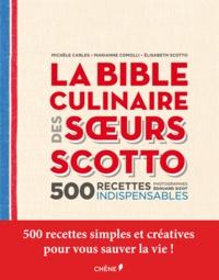 Michèle Carles et Marianne Comolli - La bible culinaire des soeurs Scotto - 500 recettes indispensables.