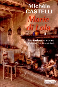 Michèle Castelli - Marie di Lola - Une enfance corse.