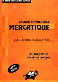 Gestion commerciale mercatique- Le marketing : théorie et pratique - Michèle Cedrin |