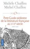 Michèle Chaillou et Michel Chaillou - Petit guide pédestre de la littérature française au XVIIe siècle - 1600-1660. La Fleur des rues.