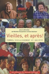 Michèle Charpentier et Anne Quéniart - Vieilles, et après ! - Femmes, vieillissement et société.
