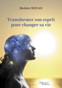 Michèle Chouan - Transformer son esprit pour changer sa vie.