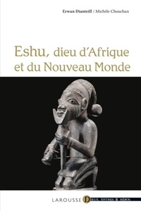 Michèle Chouchan et Erwan Dianteill - Eshu - dieu d'Afrique et du Nouveau Monde.